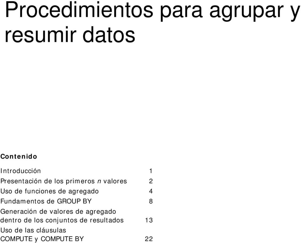 4 Fundamentos de GROUP BY 8 Generación de valores de agregado dentro