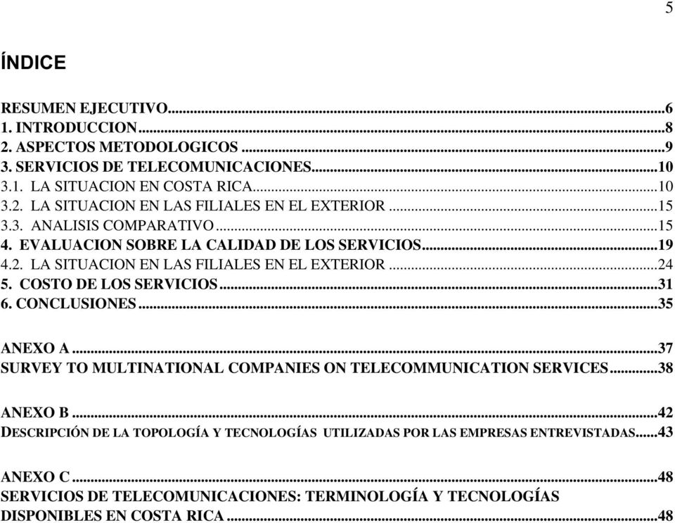 ..31 6. CONCLUSIONES...35 ANEXO A...37 SURVEY TO MULTINATIONAL COMPANIES ON TELECOMMUNICATION SERVICES...38 ANEXO B.