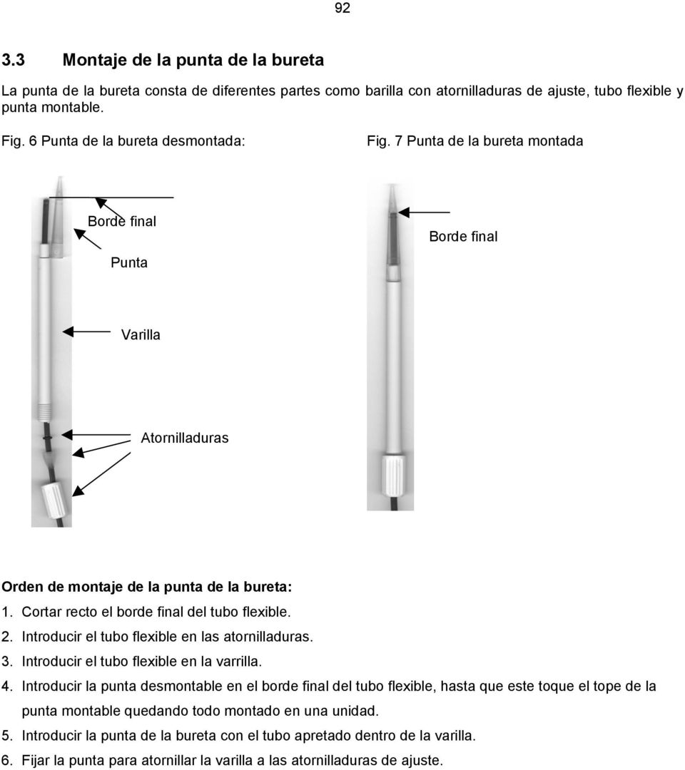 Cortar recto el borde final del tubo flexible. 2. Introducir el tubo flexible en las atornilladuras. 3. Introducir el tubo flexible en la varrilla. 4.