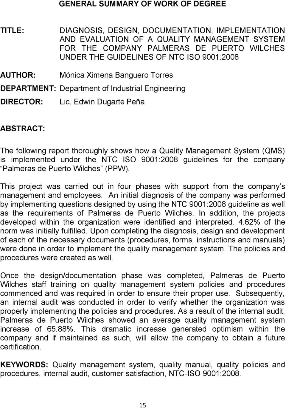 Edwin Dugarte Peña ABSTRACT: The following report thoroughly shows how a Quality Management System (QMS) is implemented under the NTC ISO 9001:2008 guidelines for the company Palmeras de Puerto