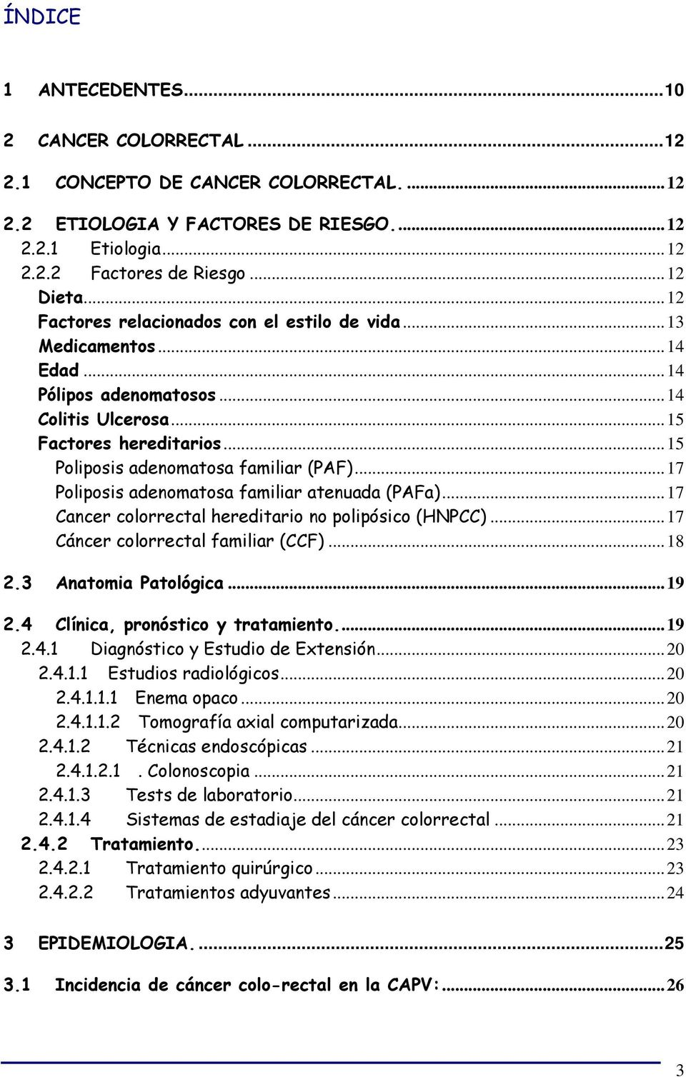 ..17 Poliposis adenomatosa familiar atenuada (PAFa)...17 Cancer colorrectal hereditario no polipósico (HNPCC)...17 Cáncer colorrectal familiar (CCF)...18 2.3 Anatomia Patológica...19 2.