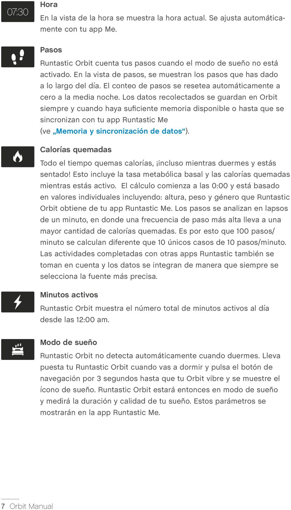 Los datos recolectados se guardan en Orbit siempre y cuando haya suficiente memoria disponible o hasta que se sincronizan con tu app Runtastic Me (ve Memoria y sincronización de datos ).