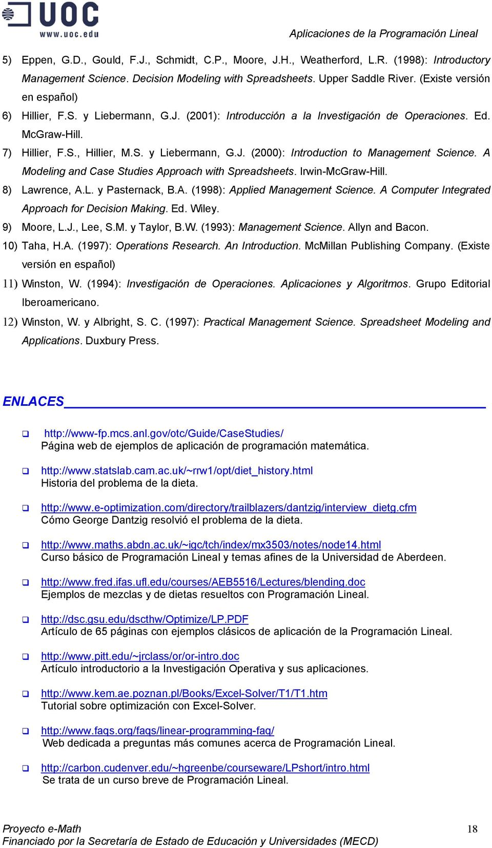 A Modeling and Case Studies Approach with Spreadsheets. Irwin-McGraw-Hill. 8) Lawrence, A.L. y Pasternack, B.A. (1998): Applied Management Science. A Computer Integrated Approach for Decision Making.