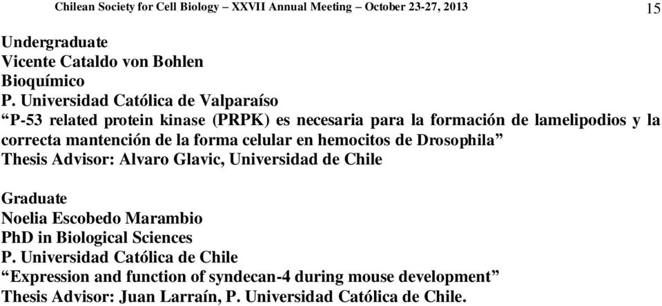 forma celular en hemocitos de Drosophila Thesis Advisor: Alvaro Glavic, Universidad de Chile Graduate Noelia Escobedo Marambio PhD in Biological