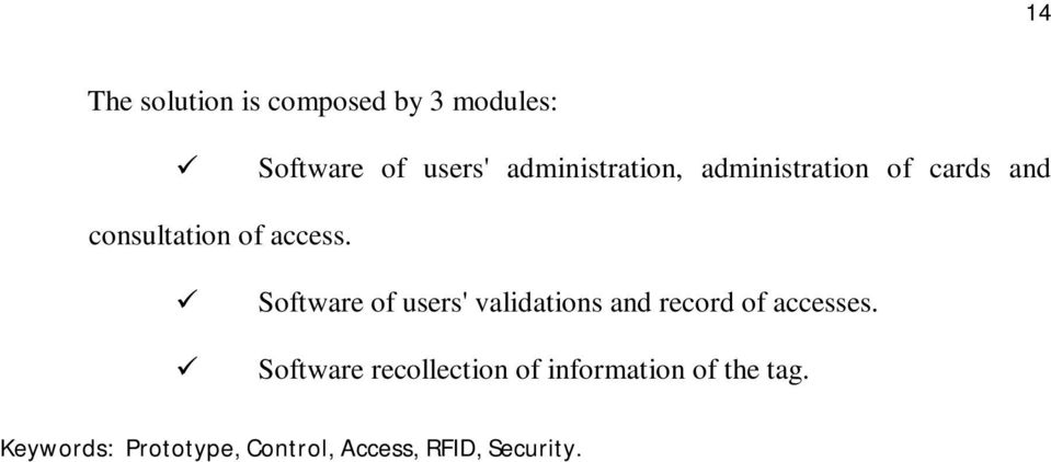 Software of users' validations and record of accesses.