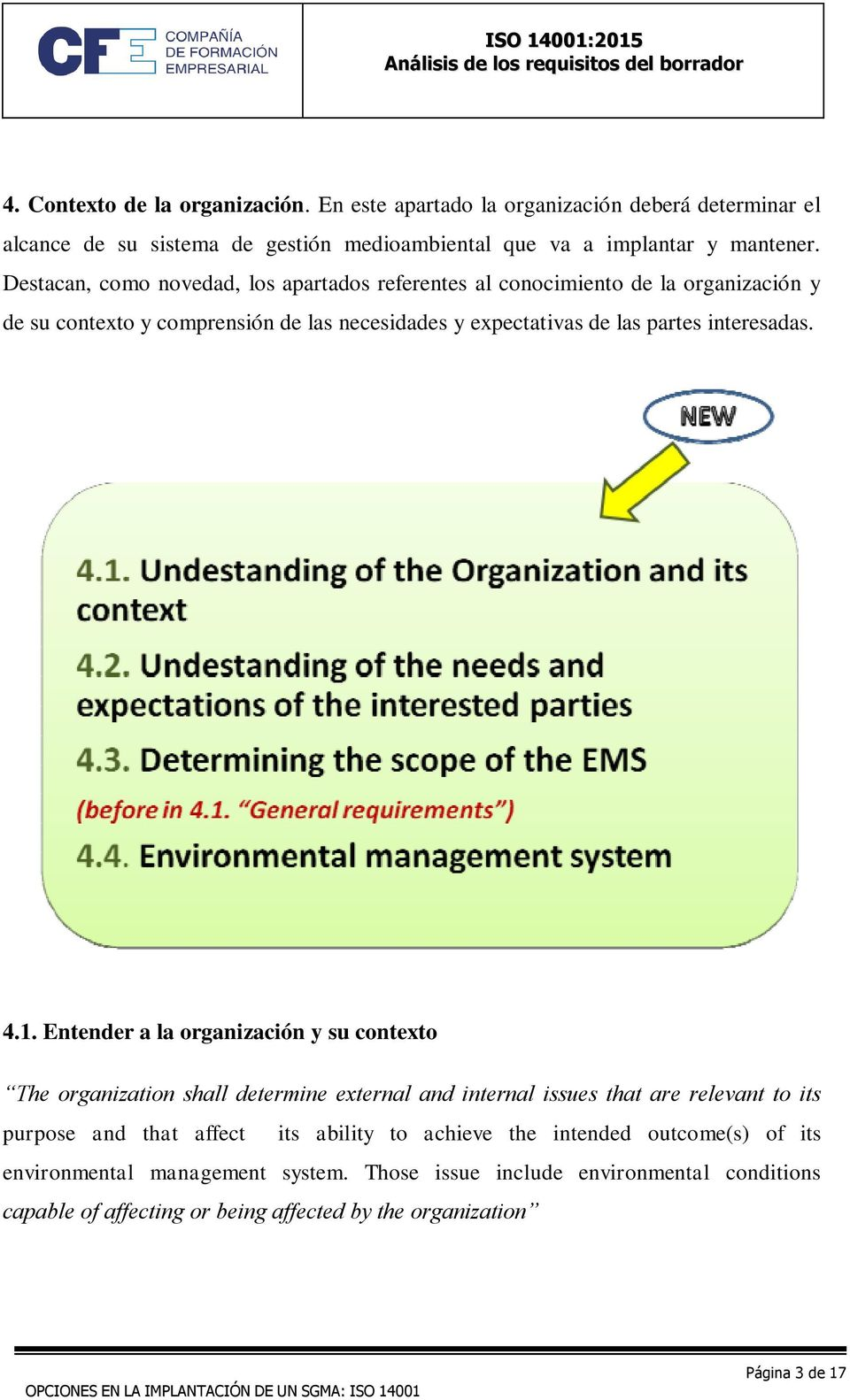 4.1. Entender a la organización y su contexto The organization shall determine external and internal issues that are relevant to its purpose and that affect its ability to