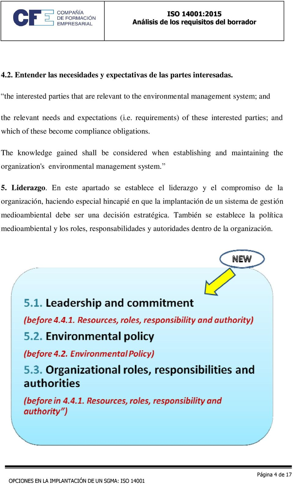 The knowledge gained shall be considered when establishing and maintaining the organization's environmental management system. 5. Liderazgo.