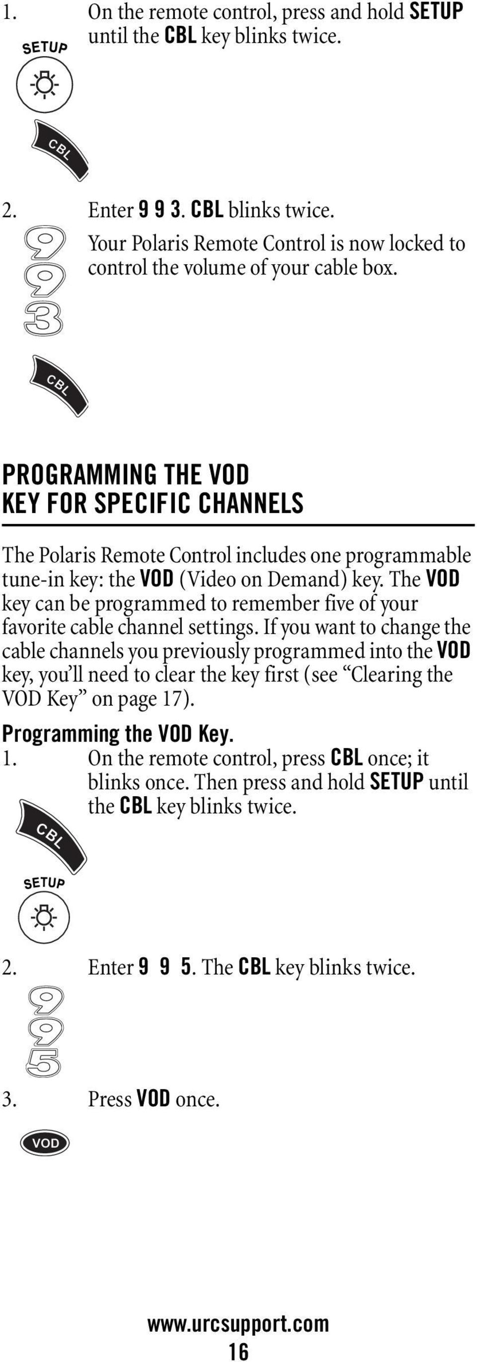 The VOD key can be programmed to remember five of your favorite cable channel settings.