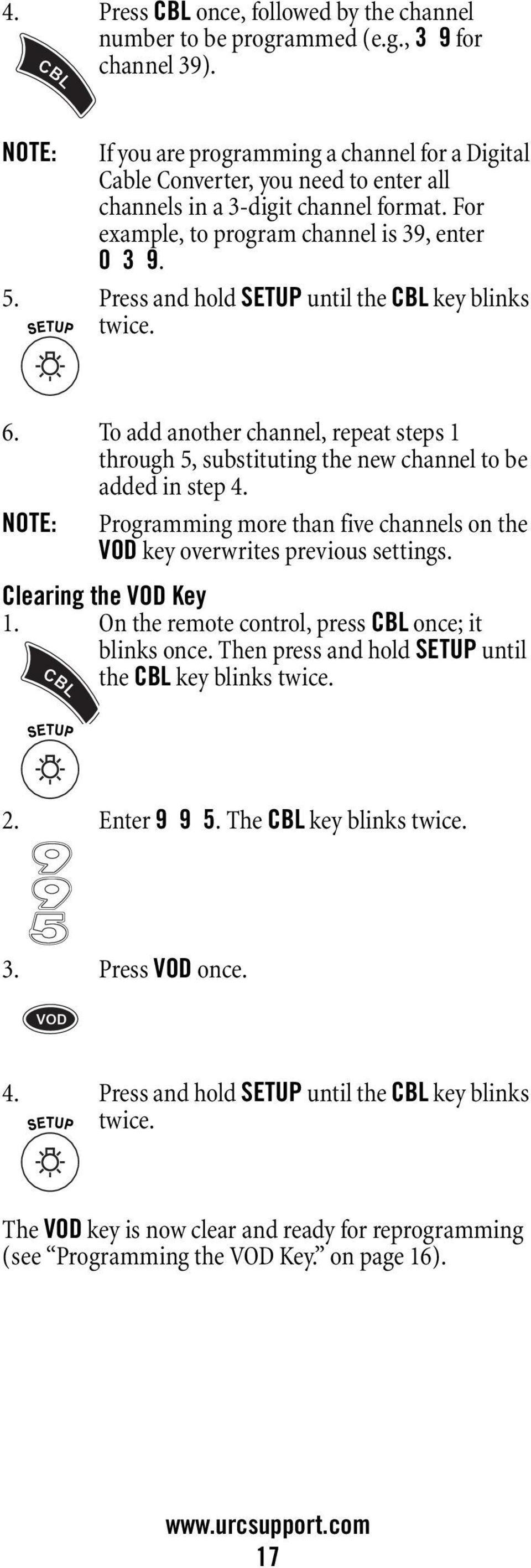 Press and hold SETUP until the CBL key blinks twice. 6. To add another channel, repeat steps 1 through 5, substituting the new channel to be added in step 4.