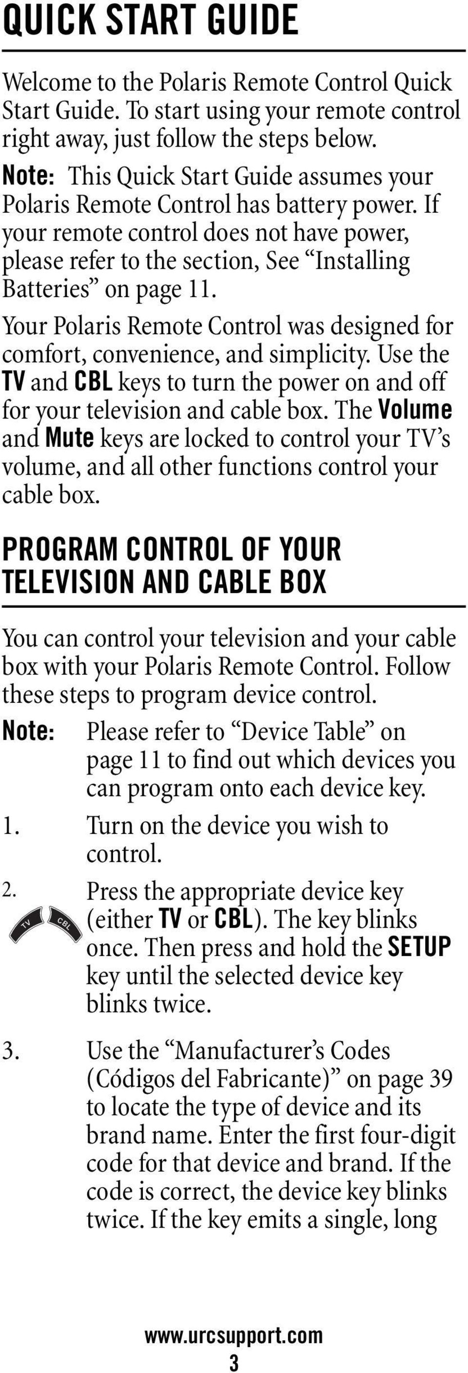 Your Polaris Remote Control was designed for comfort, convenience, and simplicity. Use the TV and CBL keys to turn the power on and off for your television and cable box.