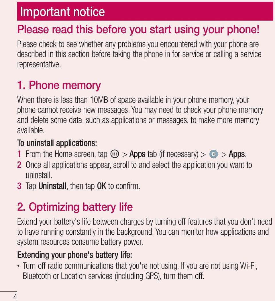 Phone memory When there is less than 10MB of space available in your phone memory, your phone cannot receive new messages.