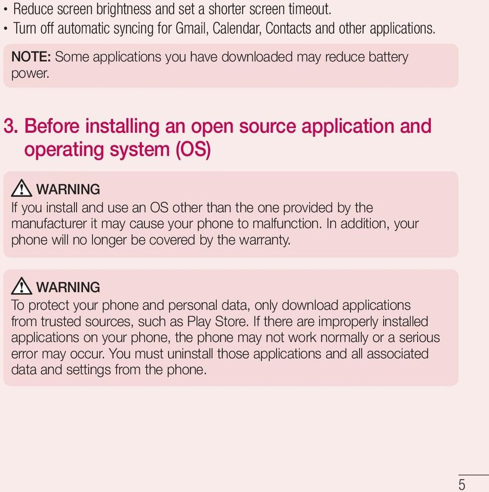 Before installing an open source application and operating system (OS) WARNING If you install and use an OS other than the one provided by the manufacturer it may cause your phone to malfunction.