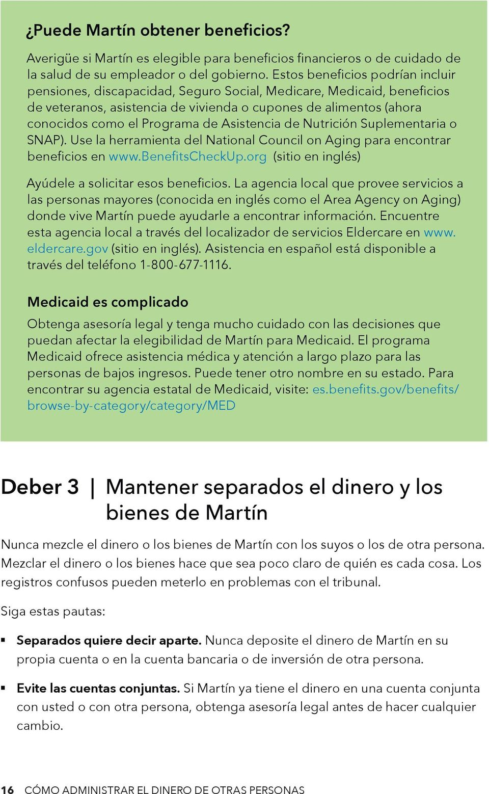 de Asistencia de Nutrición Suplementaria o SNAP). Use la herramienta del National Council on Aging para encontrar beneficios en www.benefitscheckup.