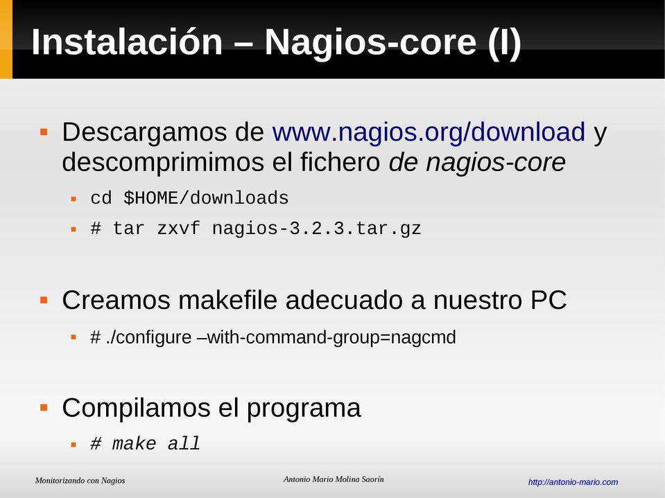$HOME/downloads # tar zxvf nagios-3.2.3.tar.gz Creamos makefile adecuado a nuestro PC #.