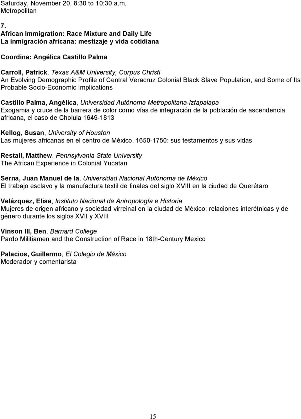 Evolving Demographic Profile of Central Veracruz Colonial Black Slave Population, and Some of Its Probable Socio-Economic Implications Castillo Palma, Angélica, Universidad Autónoma