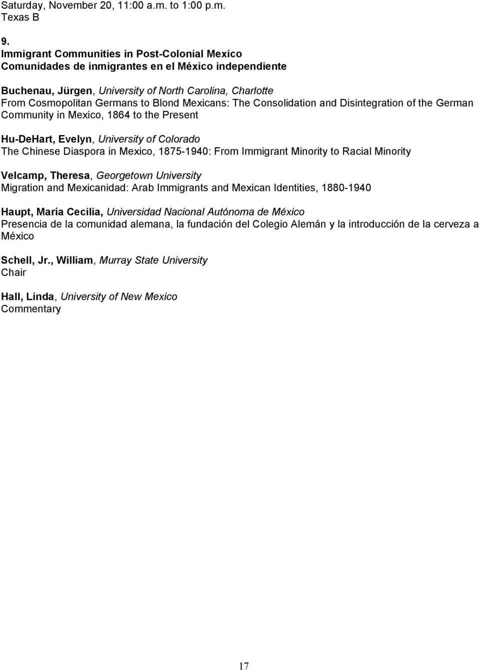Mexicans: The Consolidation and Disintegration of the German Community in Mexico, 1864 to the Present Hu-DeHart, Evelyn, University of Colorado The Chinese Diaspora in Mexico, 1875-1940: From
