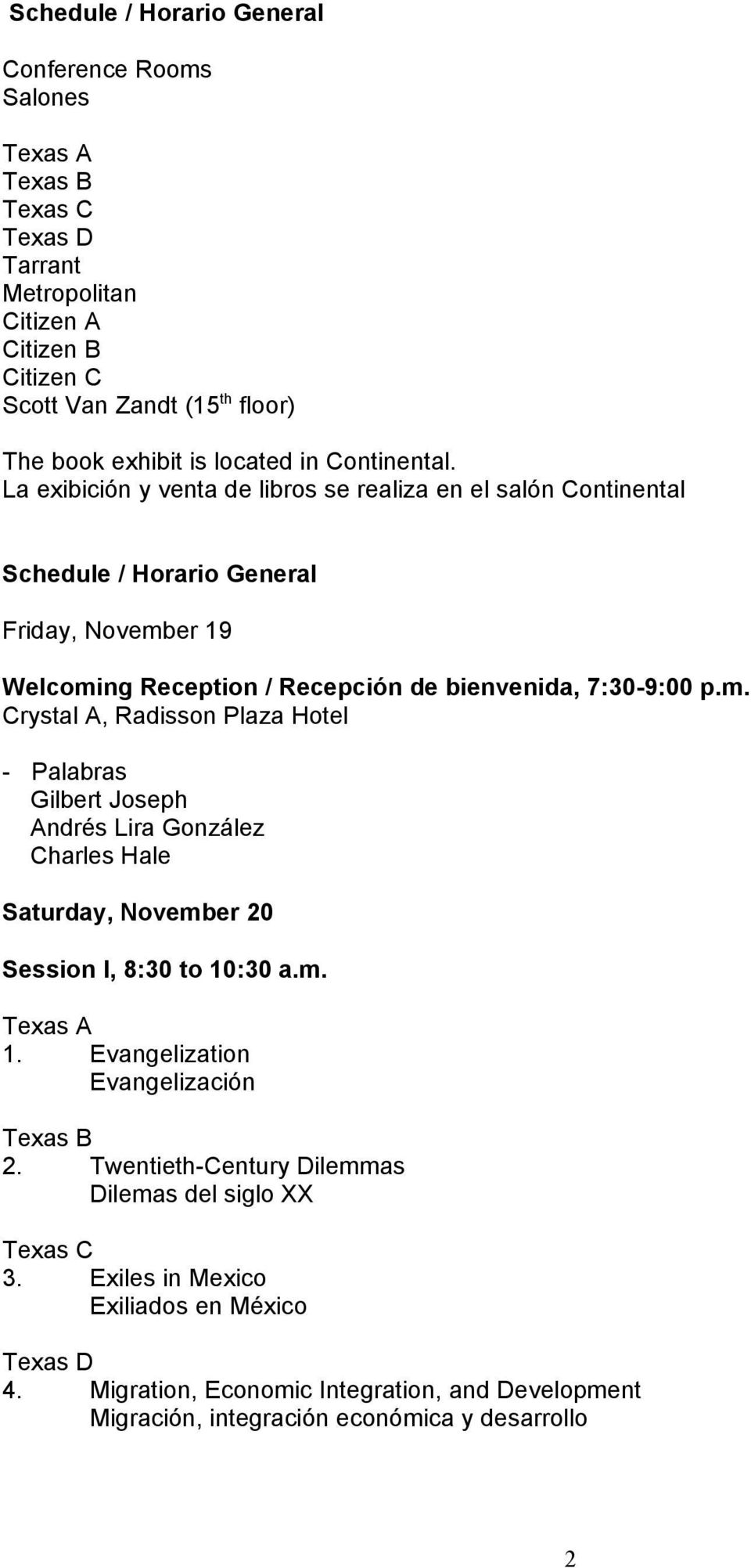 er 19 Welcoming Reception / Recepción de bienvenida, 7:30-9:00 p.m. Crystal A, Radisson Plaza Hotel - Palabras Gilbert Joseph Andrés Lira González Charles Hale Saturday, November 20 Session I, 8:30 to 10:30 a.