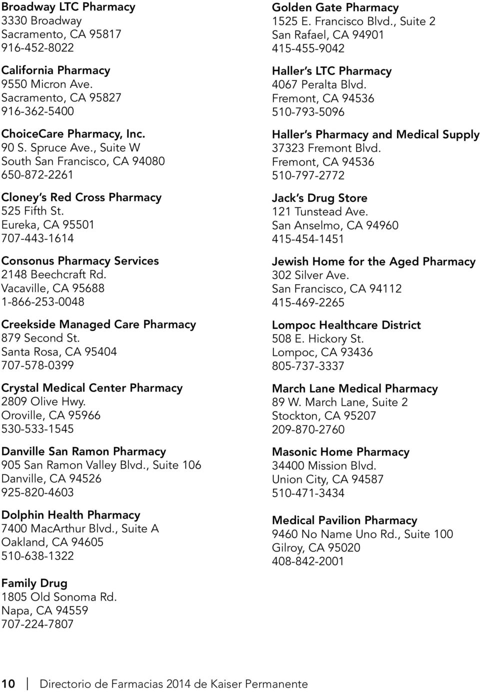 Vacaville, CA 95688 1-866-253-0048 Creekside Managed Care Pharmacy 879 Second St. Santa Rosa, CA 95404 707-578-0399 Crystal Medical Center Pharmacy 2809 Olive Hwy.
