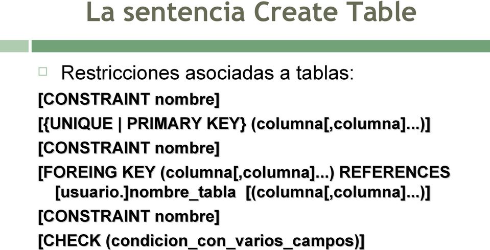 ..)] [CONSTRAINT nombre] [FOREING KEY (columna[,columna].