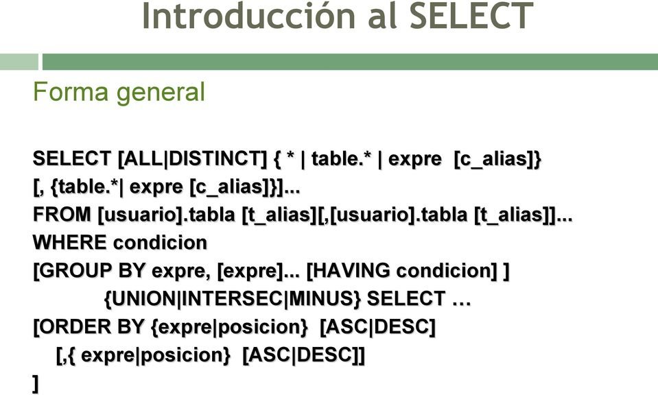tabla [t_alias][,[usuario].tabla [t_alias]]... WHERE condicion [GROUP BY expre, [expre].