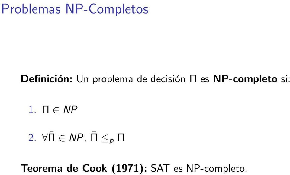 NP-completo si: 1. Π NP 2.
