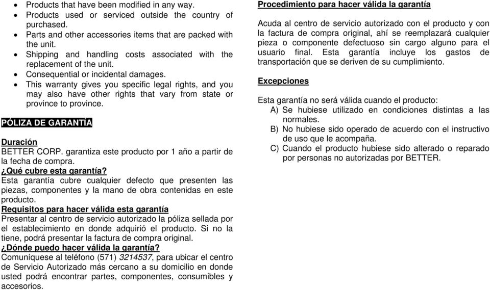 This warranty gives you specific legal rights, and you may also have other rights that vary from state or province to province. PÓLIZA DE GARANTÍA Duración BETTER CORP.