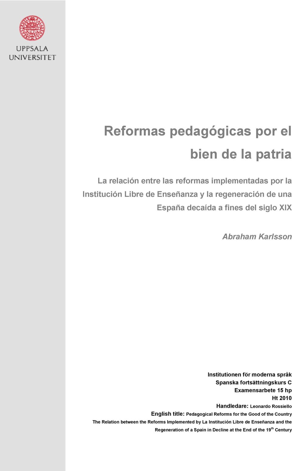 Examensarbete 15 hp Ht 2010 Handledare: Leonardo Rossiello English title: Pedagogical Reforms for the Good of the Country The Relation
