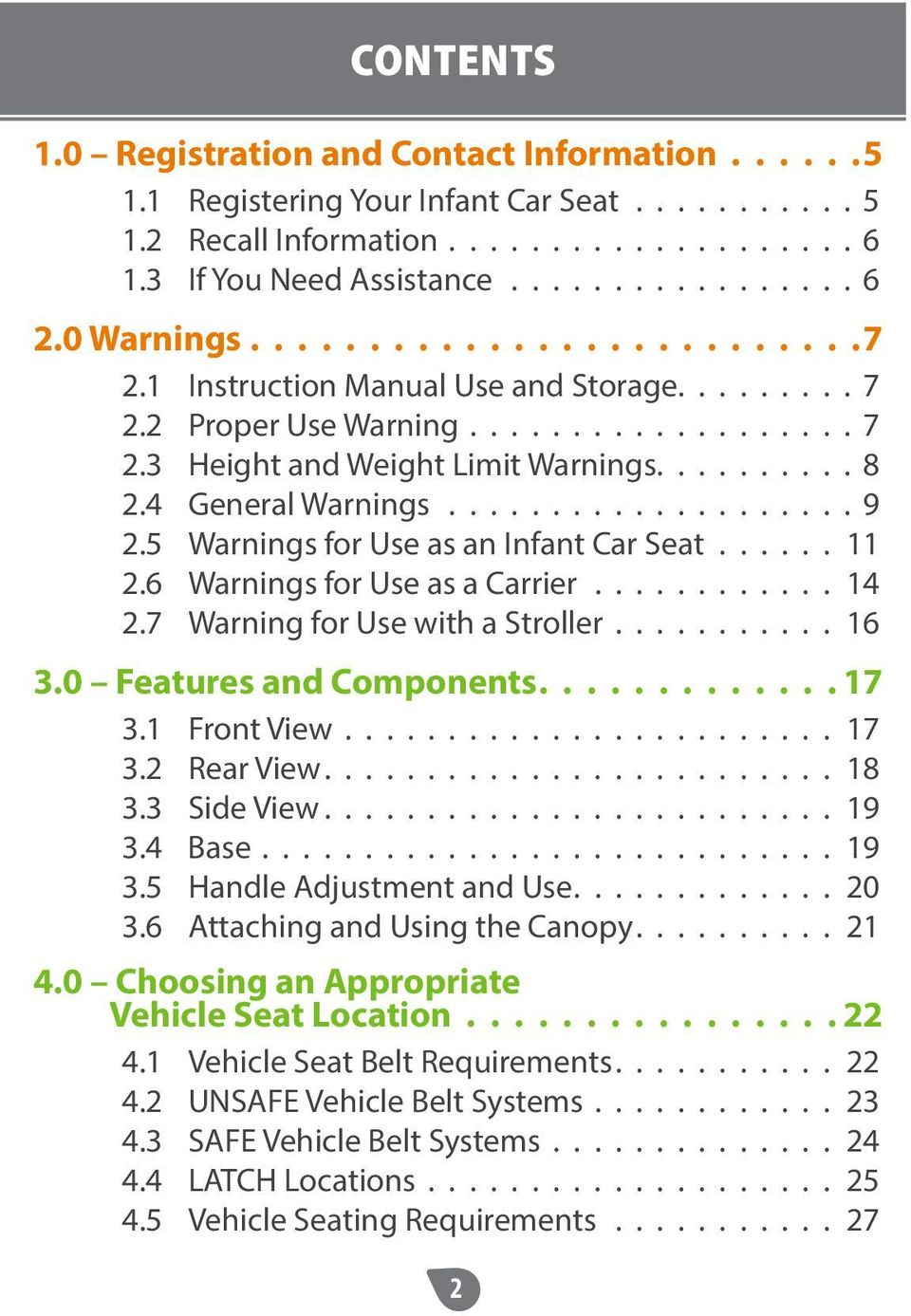 4 General Warnings..................... 9 2.5 Warnings for Use as an Infant Car Seat....... 11 2.6 Warnings for Use as a Carrier............. 14 2.7 Warning for Use with a Stroller........... 16 3.