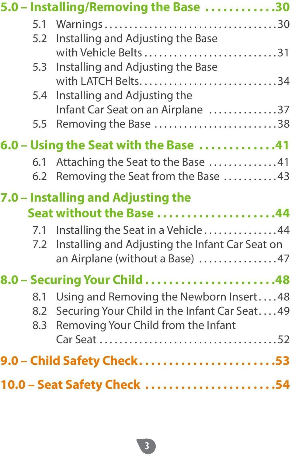 ..43 7.0 Installing and Adjusting the Seat without the Base...44 7.1 Installing the Seat in a Vehicle...44 7.2 Installing and Adjusting the Infant Car Seat on an Airplane (without a Base)...47 8.