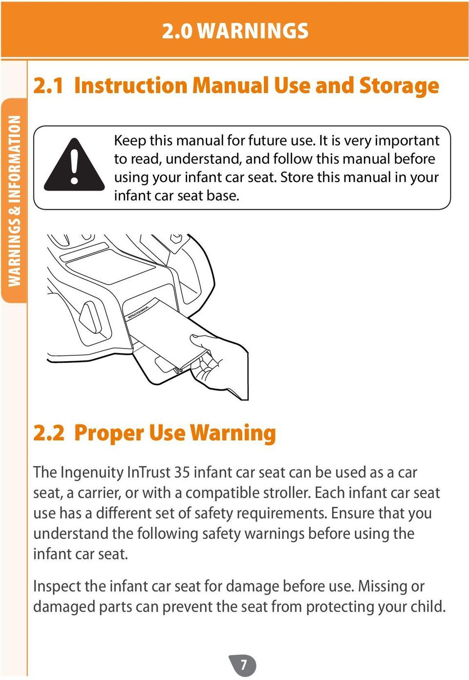2 Proper Use Warning The Ingenuity InTrust 35 infant car seat can be used as a car seat, a carrier, or with a compatible stroller. Each infant car seat use has a different set of safety requirements.
