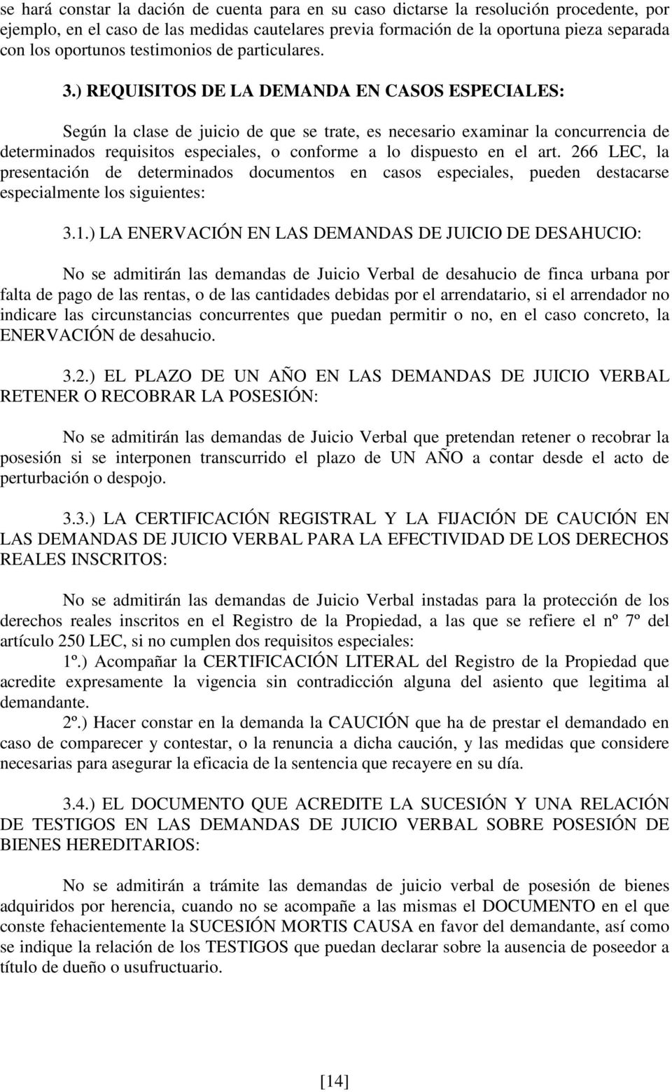 ) REQUISITOS DE LA DEMANDA EN CASOS ESPECIALES: Según la clase de juicio de que se trate, es necesario examinar la concurrencia de determinados requisitos especiales, o conforme a lo dispuesto en el