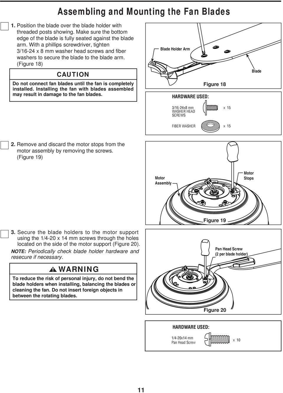 (Figure 18) CAUTION Do not connect fan blades until the fan is completely installed. Installing the fan with blades assembled may result in damage to the fan blades.