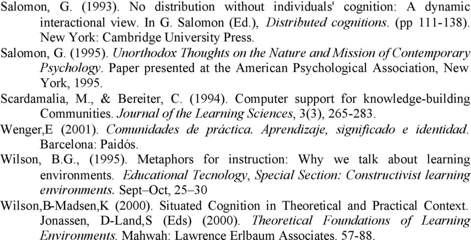 (1994). Computer support for knowledge-building Communities. Journal of the Learning Sciences, 3(3), 265-283. Wenger,E (2001). Comunidades de práctica. Aprendizaje, significado e identidad.