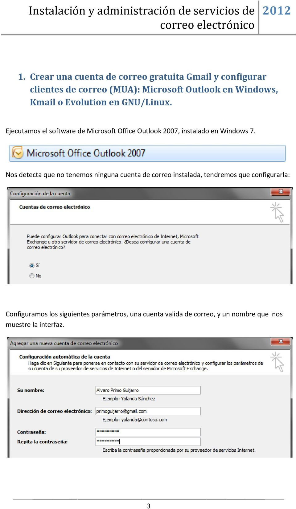 Ejecutamos el software de Microsoft Office Outlook 2007, instalado en Windows 7.