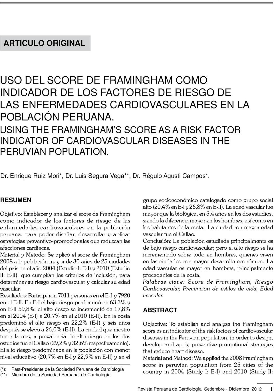 USING THE FRAMINGHAM S SCORE AS A RISK FACTOR INDICATOR OF CARDIOVASCULAR DISEASES IN THE PERUVIAN POPULATION. Dr. Enrique Ruiz Mori*, Dr. Luis Segura Vega**, Dr. Régulo Agusti Campos*.