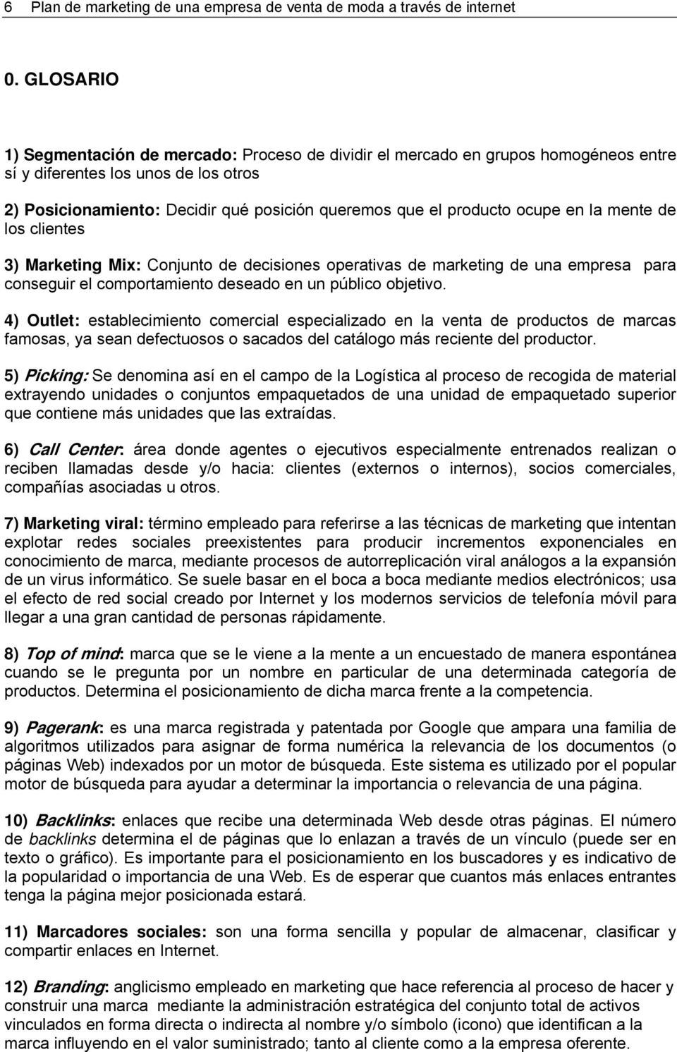 ocupe en la mente de los clientes 3) Marketing Mix: Conjunto de decisiones operativas de marketing de una empresa para conseguir el comportamiento deseado en un público objetivo.