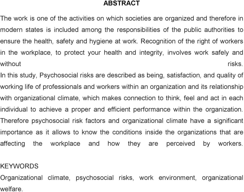 In this study, Psychosocial risks are described as being, satisfaction, and quality of working life of professionals and workers within an organization and its relationship with organizational