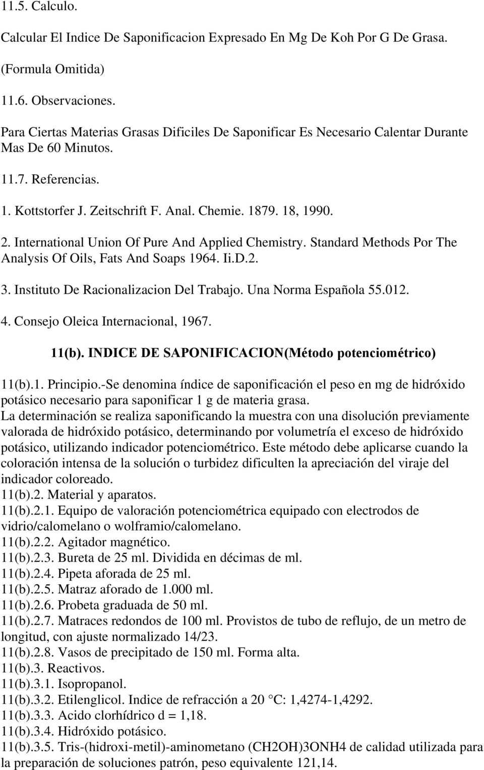 International Union Of Pure And Applied Chemistry. Standard Methods Por The Analysis Of Oils, Fats And Soaps 1964. Ii.D.2. 3. Instituto De Racionalizacion Del Trabajo. Una Norma Española 55.012. 4.