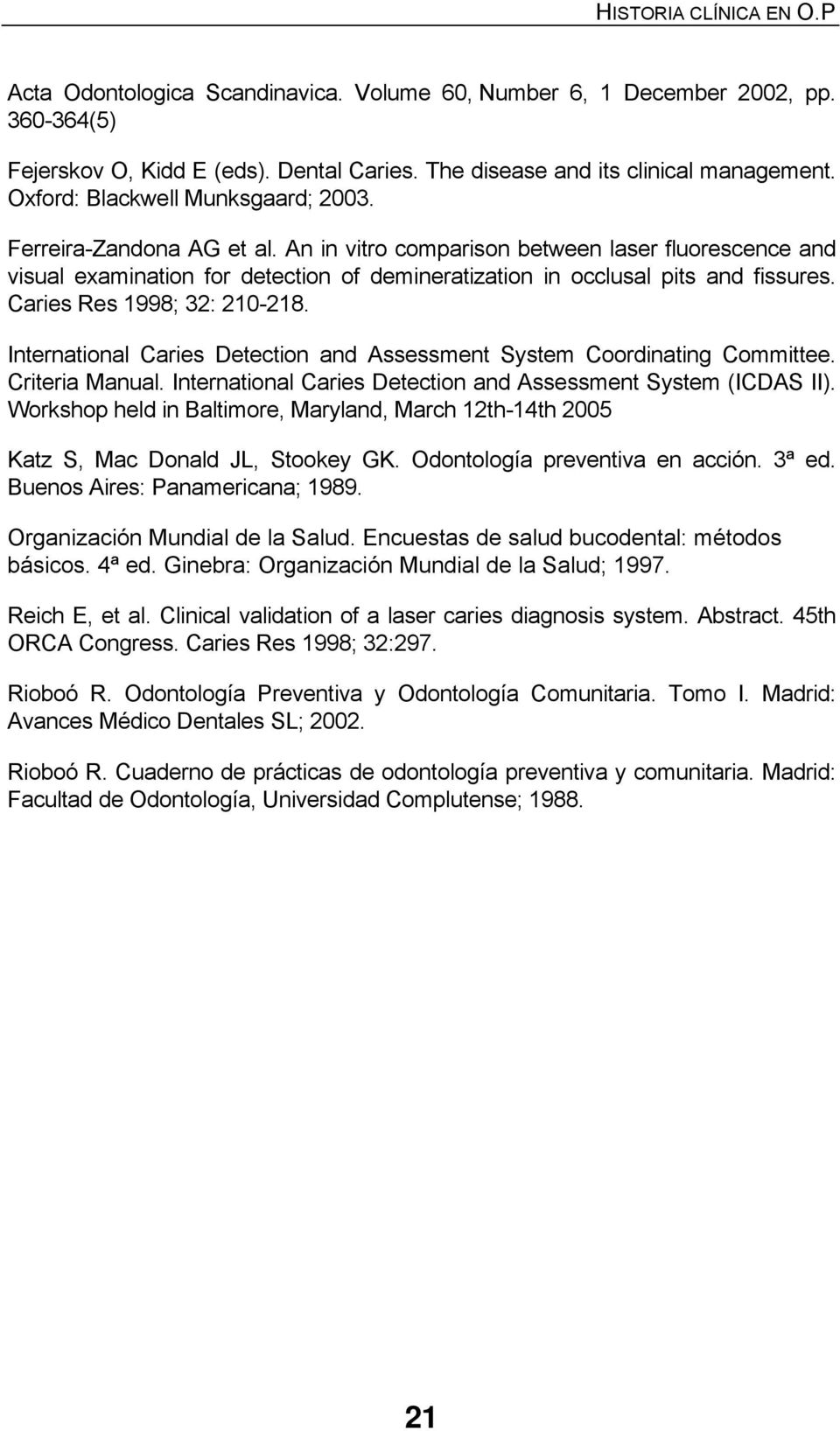 Caries Res 1998; 32: 210-218. International Caries Detection and Assessment System Coordinating Committee. Criteria Manual. International Caries Detection and Assessment System (ICDAS II).