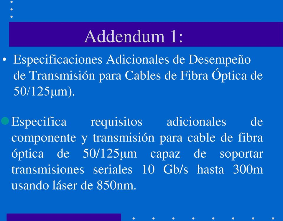 Especifica requisitos adicionales de componente y transmisión para cable