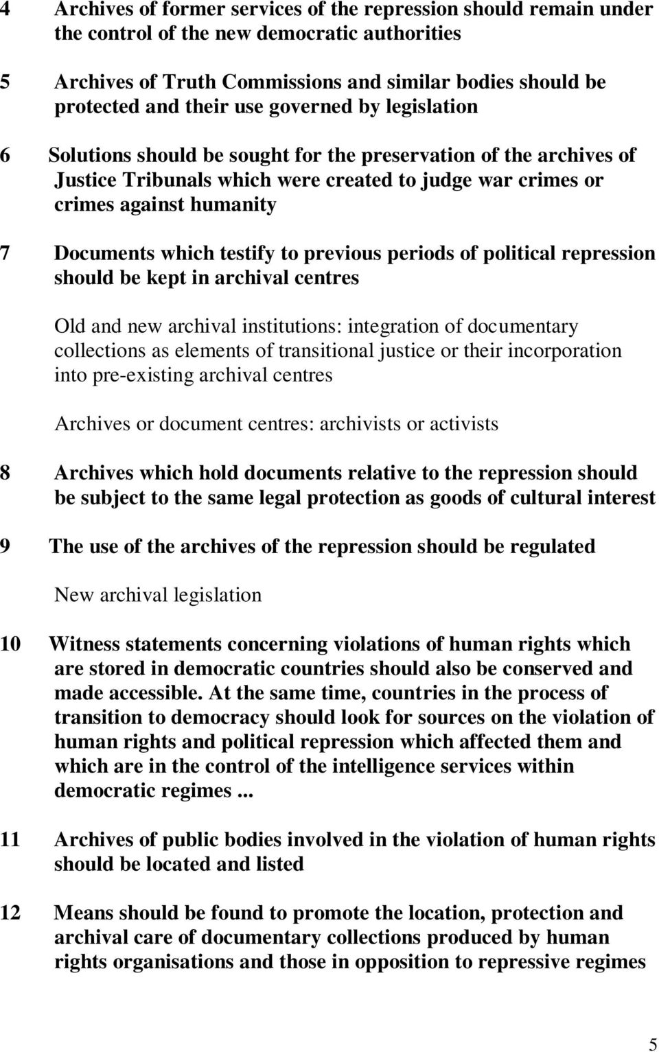 testify to previous periods of political repression should be kept in archival centres Old and new archival institutions: integration of documentary collections as elements of transitional justice or