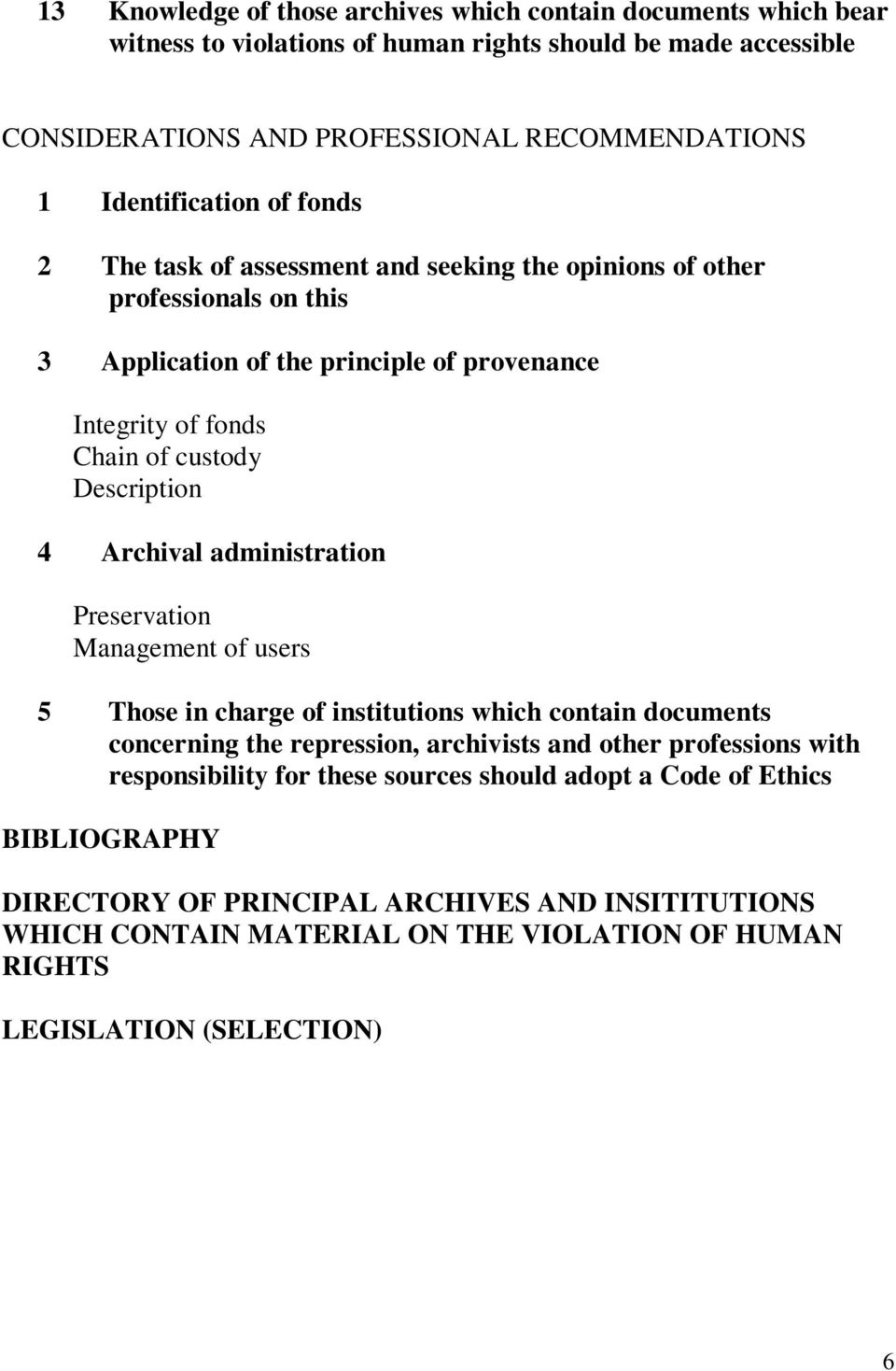 Description 4 Archival administration Preservation Management of users 5 Those in charge of institutions which contain documents concerning the repression, archivists and other professions