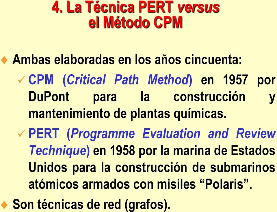 PERT (Programme Evaluation and Review Technique) en 1958 por la marina de Estados Unidos para