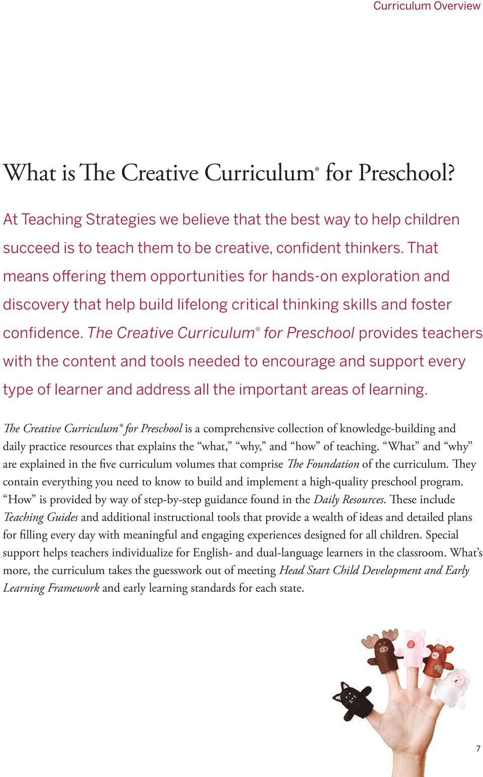 The Creative Curriculum for Preschool provides teachers with the content and tools needed to encourage and support every type of learner and address all the important areas of learning.