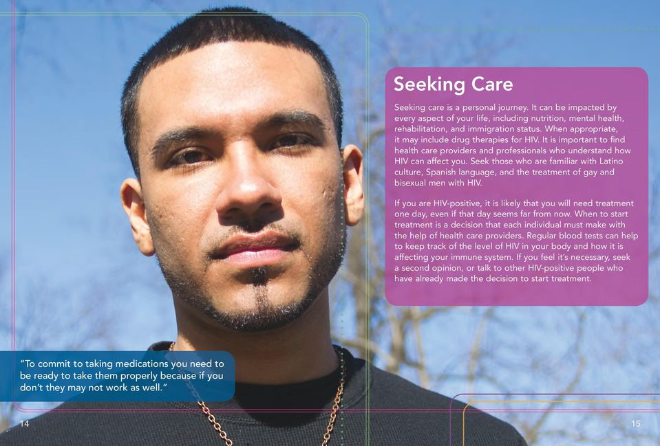 Seek those who are familiar with Latino culture, Spanish language, and the treatment of gay and bisexual men with HIV.
