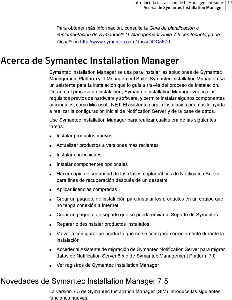Acerca de Symantec Installation Manager Symantec Installation Manager se usa para instalar las soluciones de Symantec Management Platform y IT Management Suite.