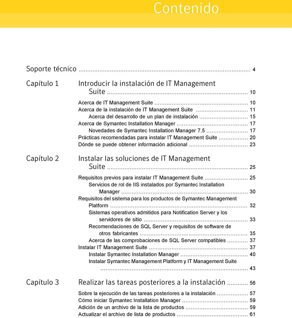 .. 20 Dónde se puede obtener información adicional... 23 Instalar las soluciones de IT Management Suite... 25 Requisitos previos para instalar IT Management Suite.