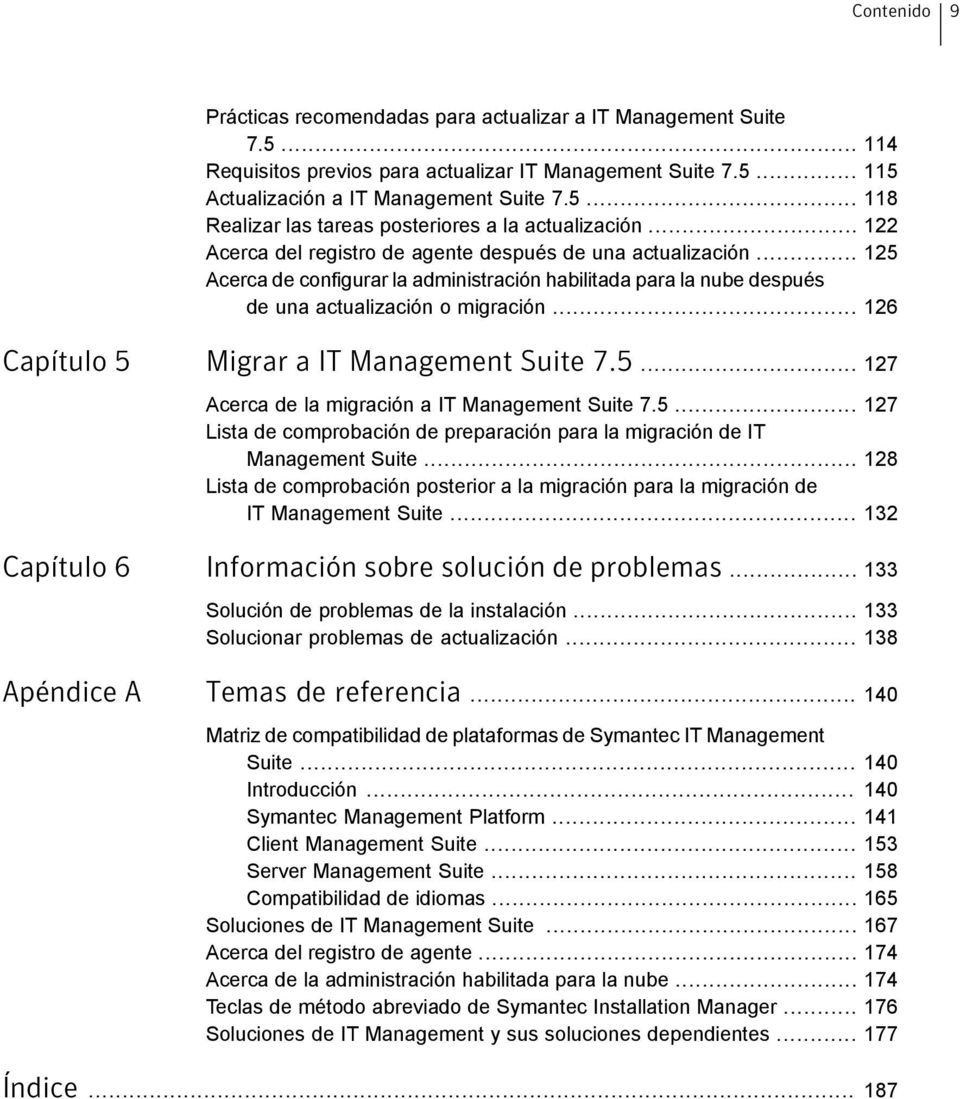 .. 126 Capítulo 5 Migrar a IT Management Suite 7.5... 127 Acerca de la migración a IT Management Suite 7.5... 127 Lista de comprobación de preparación para la migración de IT Management Suite.