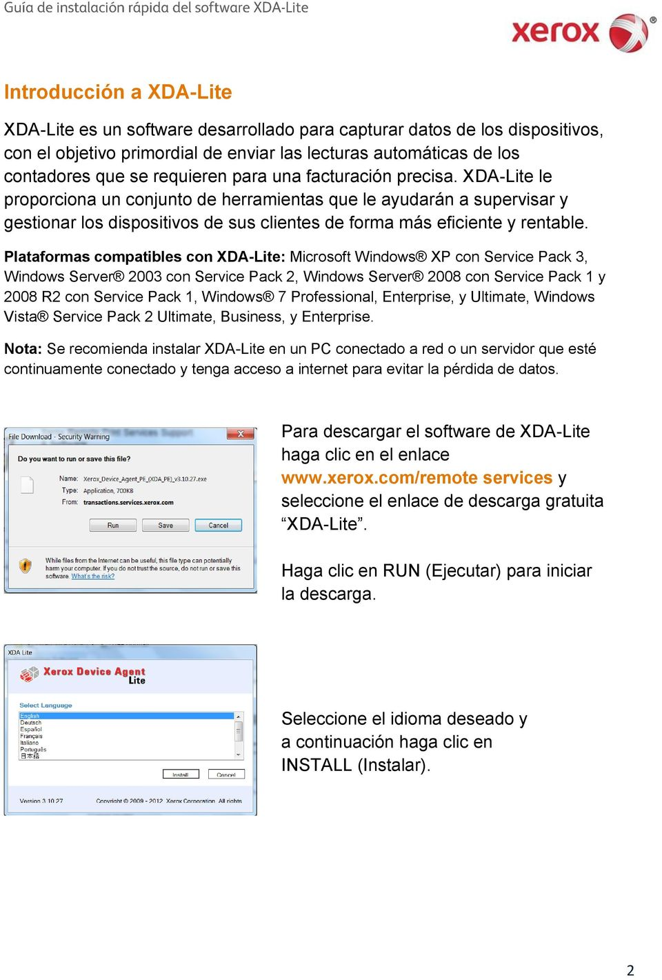 Plataformas compatibles con XDA-Lite: Microsoft Windows XP con Service Pack 3, Windows Server 2003 con Service Pack 2, Windows Server 2008 con Service Pack 1 y 2008 R2 con Service Pack 1, Windows 7