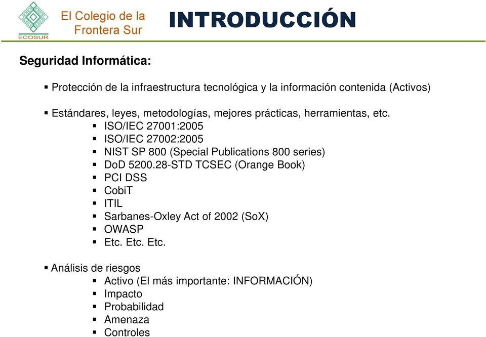 ISO/IEC 27001:2005 ISO/IEC 27002:2005 NIST SP 800 (Special Publications 800 series) DoD 5200.